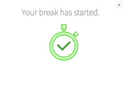 Your break has started confirmation screen