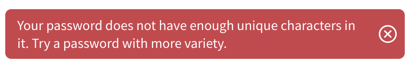 Your password does not have enough unique characters error message.
